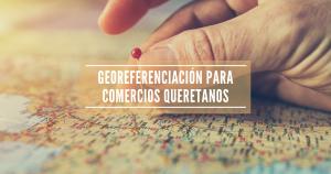 GEOREFERENCIACIÓN PARA COMERCIOS QUERETANOS